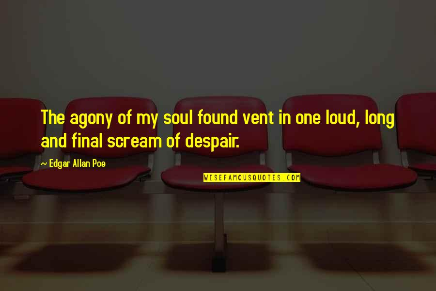 Edgar Allan Poe Quotes By Edgar Allan Poe: The agony of my soul found vent in