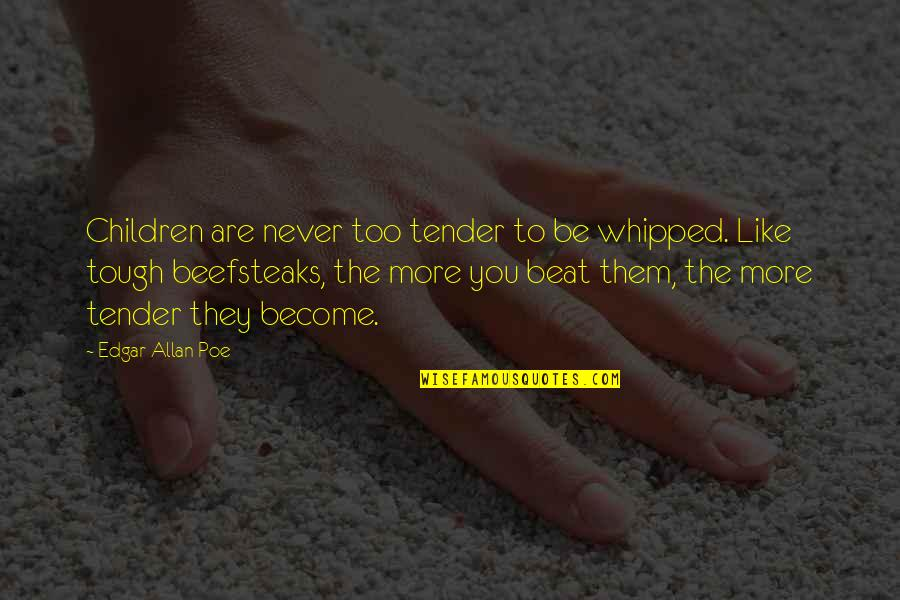 Edgar Allan Poe Quotes By Edgar Allan Poe: Children are never too tender to be whipped.