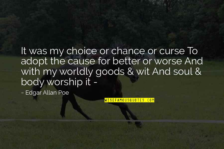 Edgar Allan Poe Quotes By Edgar Allan Poe: It was my choice or chance or curse