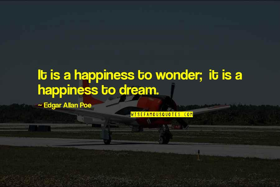 Edgar Allan Poe Quotes By Edgar Allan Poe: It is a happiness to wonder; it is
