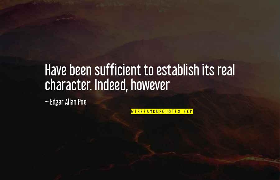 Edgar Allan Poe Quotes By Edgar Allan Poe: Have been sufficient to establish its real character.