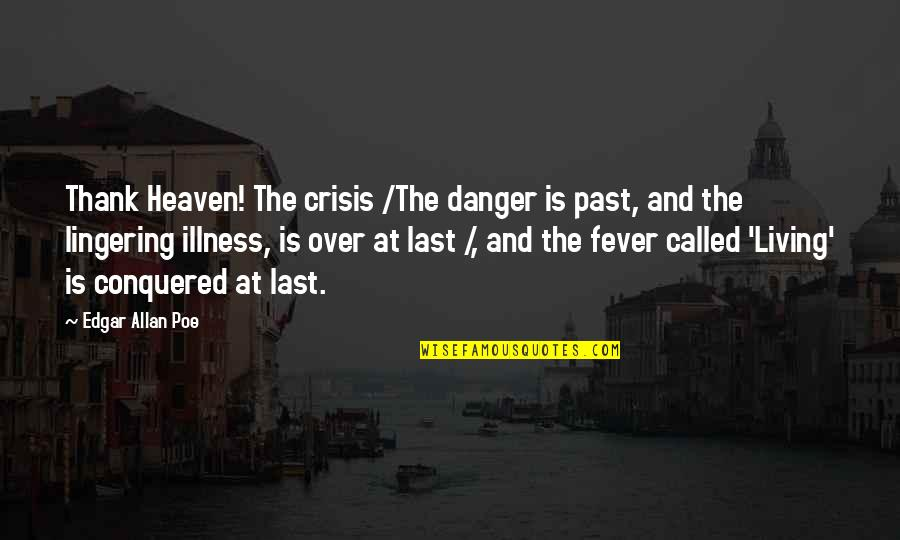 Edgar Allan Poe Quotes By Edgar Allan Poe: Thank Heaven! The crisis /The danger is past,