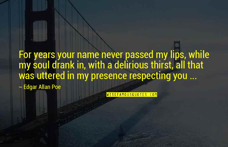 Edgar Allan Poe Quotes By Edgar Allan Poe: For years your name never passed my lips,
