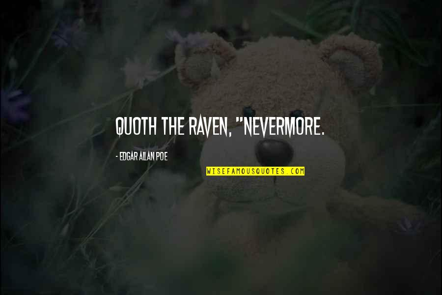 "Edgar Allan Poe Quotes By Edgar Allan Poe: Quoth the Raven, ""Nevermore."