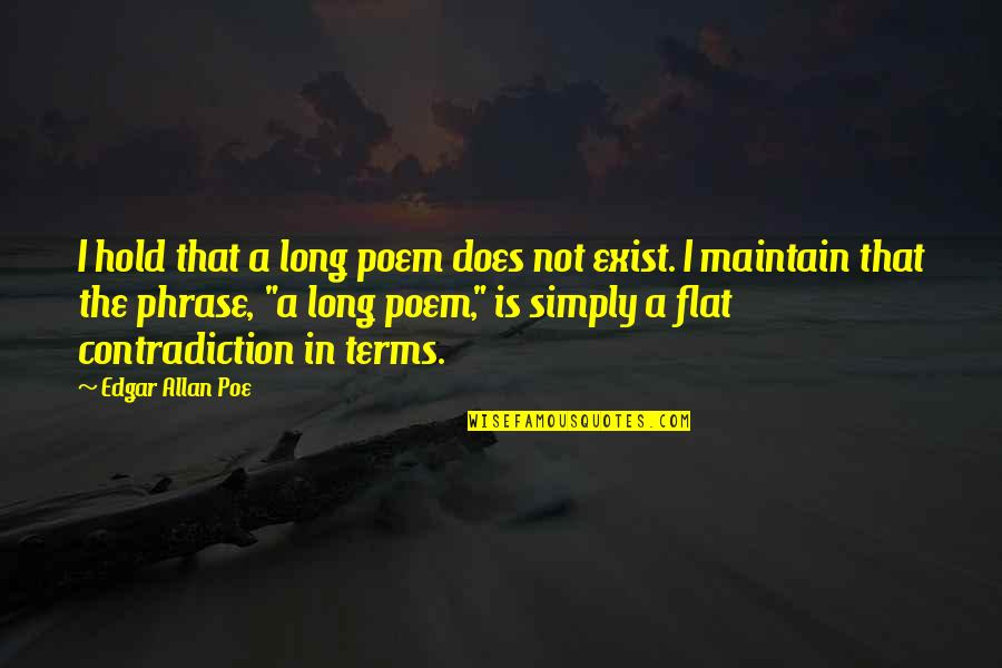 Edgar Allan Poe Quotes By Edgar Allan Poe: I hold that a long poem does not