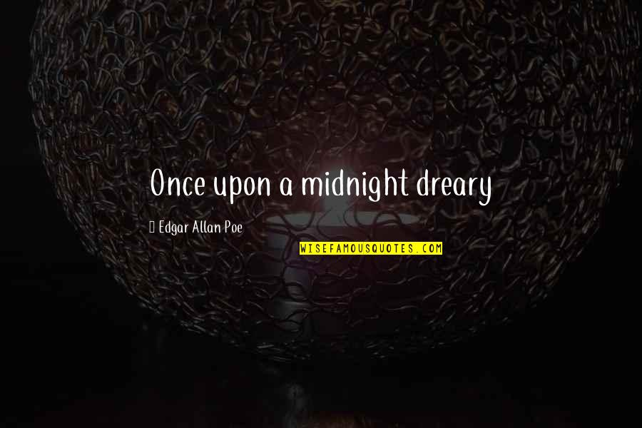 Edgar Allan Poe Quotes By Edgar Allan Poe: Once upon a midnight dreary
