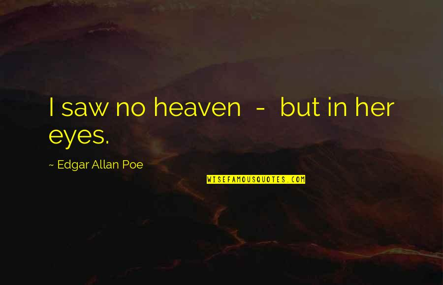 Edgar Allan Poe Quotes By Edgar Allan Poe: I saw no heaven - but in her