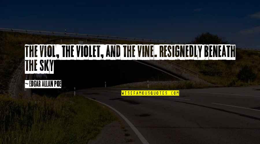 Edgar Allan Poe Quotes By Edgar Allan Poe: The viol, the violet, and the vine. Resignedly