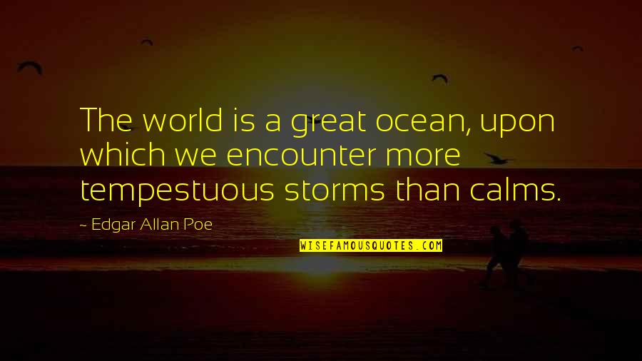 Edgar Allan Poe Quotes By Edgar Allan Poe: The world is a great ocean, upon which