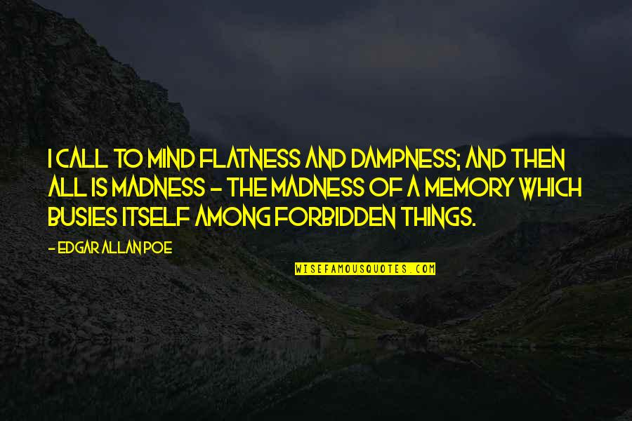 Edgar Allan Poe Quotes By Edgar Allan Poe: I call to mind flatness and dampness; and