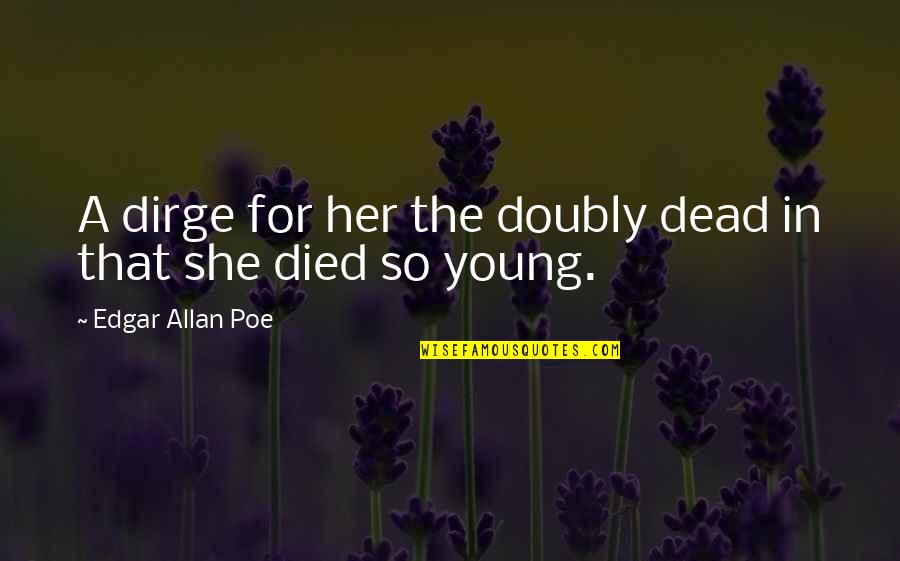 Edgar Allan Poe Quotes By Edgar Allan Poe: A dirge for her the doubly dead in