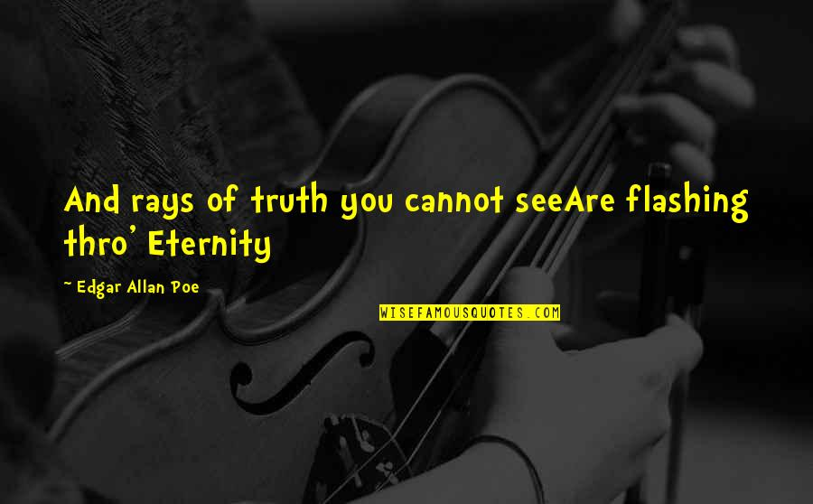 Edgar Allan Poe Quotes By Edgar Allan Poe: And rays of truth you cannot seeAre flashing