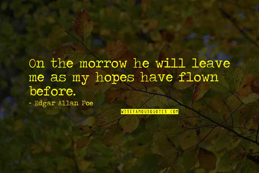 Edgar Allan Poe Quotes By Edgar Allan Poe: On the morrow he will leave me as