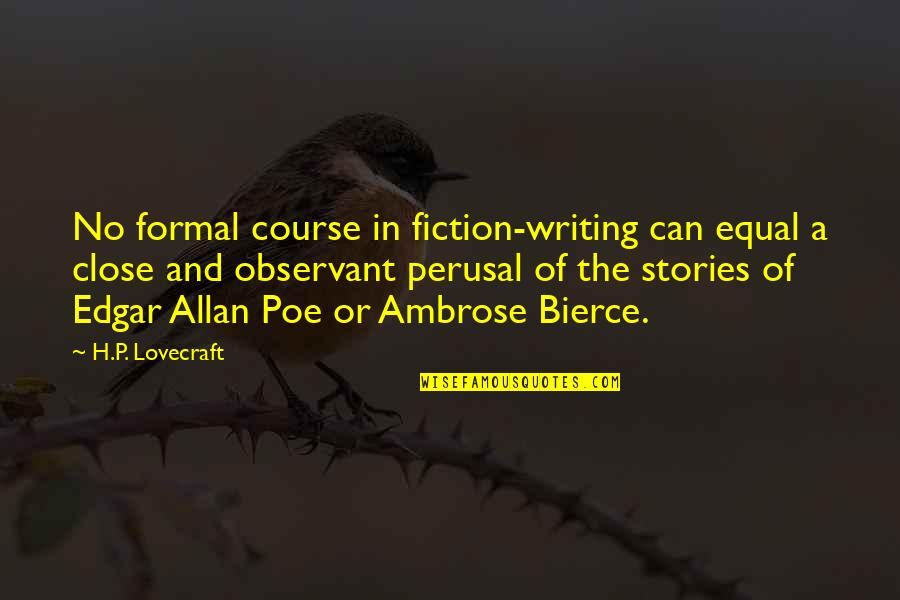 Edgar Allan Poe Quotes By H.P. Lovecraft: No formal course in fiction-writing can equal a