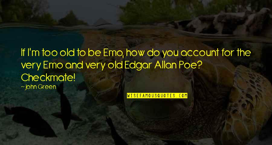 Edgar Allan Poe Quotes By John Green: If I'm too old to be Emo, how