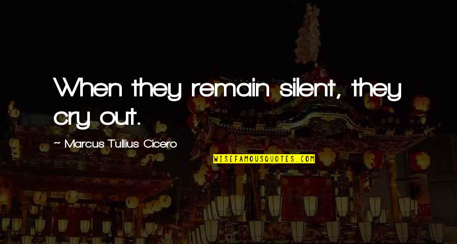 Edgar Helms Quotes By Marcus Tullius Cicero: When they remain silent, they cry out.