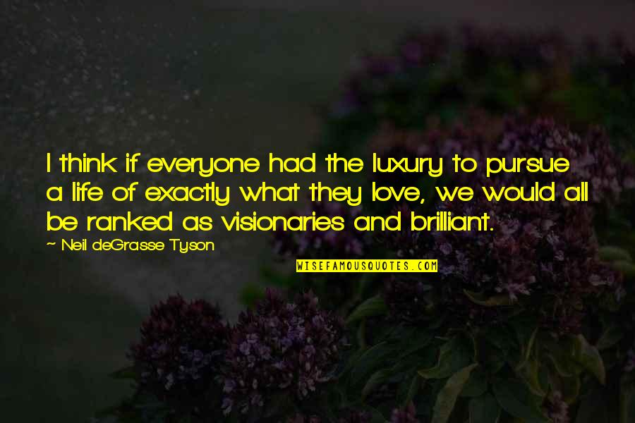 Edgar Helms Quotes By Neil DeGrasse Tyson: I think if everyone had the luxury to