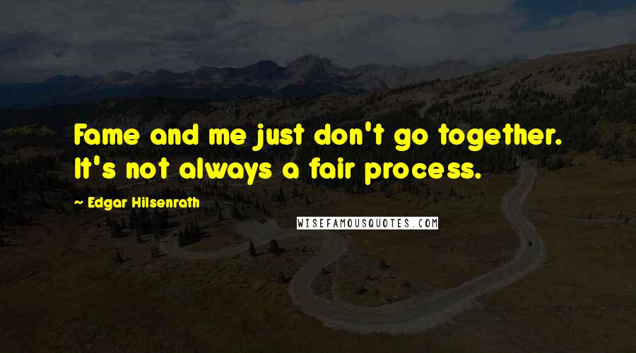 Edgar Hilsenrath quotes: Fame and me just don't go together. It's not always a fair process.