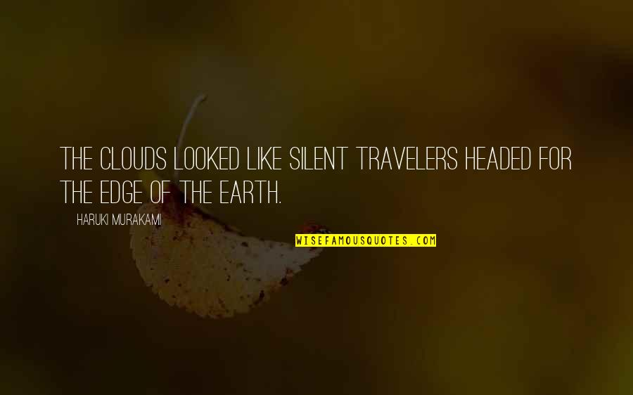 Edge Of The Earth Quotes By Haruki Murakami: The clouds looked like silent travelers headed for