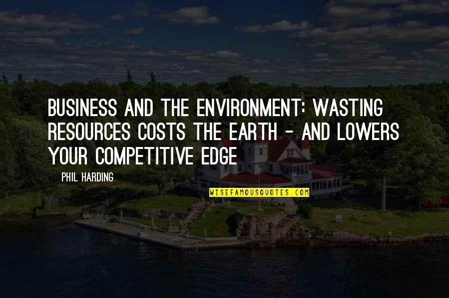 Edge Of The Earth Quotes By Phil Harding: Business and the environment: Wasting resources costs the