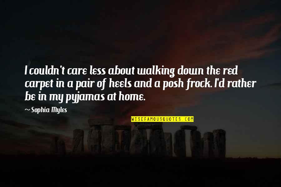 Edge Of The Earth Quotes By Sophia Myles: I couldn't care less about walking down the
