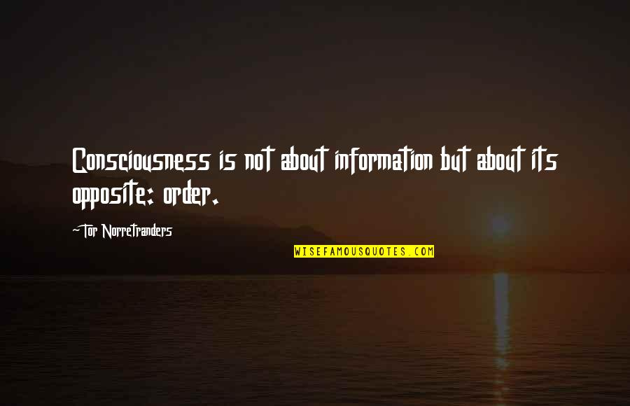 Edge Of The Earth Quotes By Tor Norretranders: Consciousness is not about information but about its
