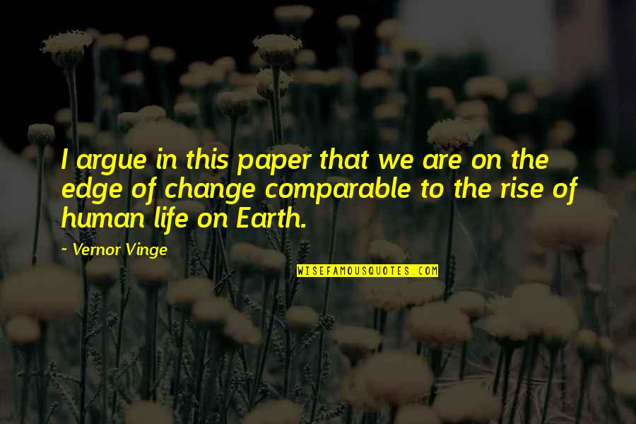 Edge Of The Earth Quotes By Vernor Vinge: I argue in this paper that we are
