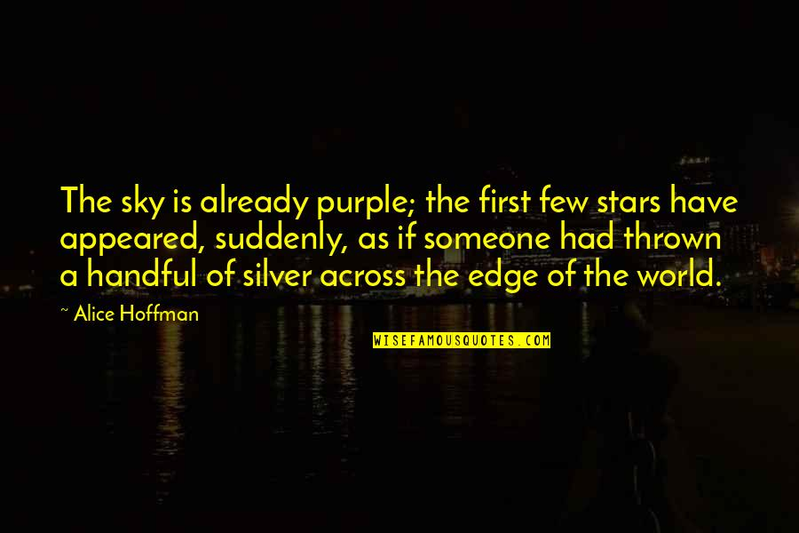 Edge Of The World Quotes By Alice Hoffman: The sky is already purple; the first few