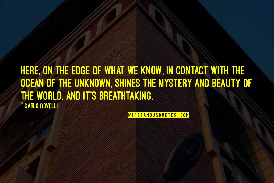 Edge Of The World Quotes By Carlo Rovelli: Here, on the edge of what we know,