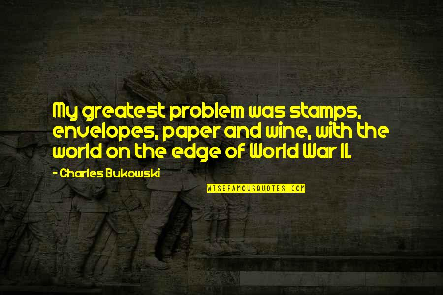 Edge Of The World Quotes By Charles Bukowski: My greatest problem was stamps, envelopes, paper and