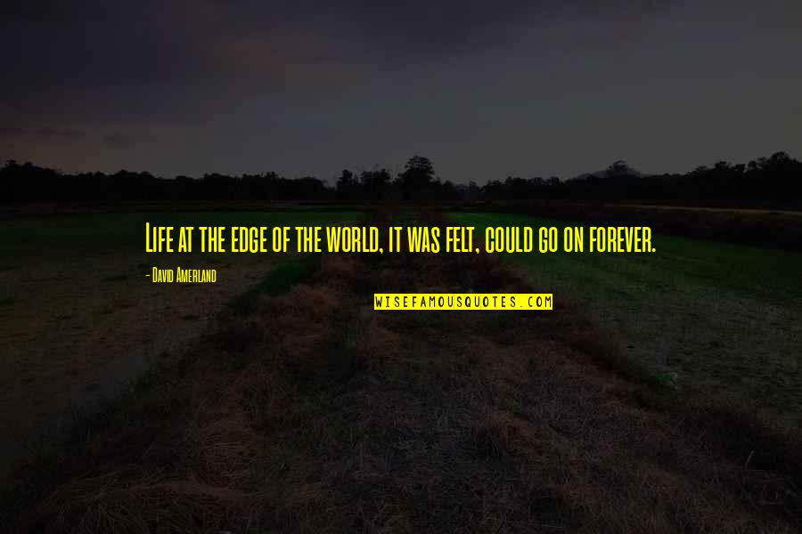 Edge Of The World Quotes By David Amerland: Life at the edge of the world, it