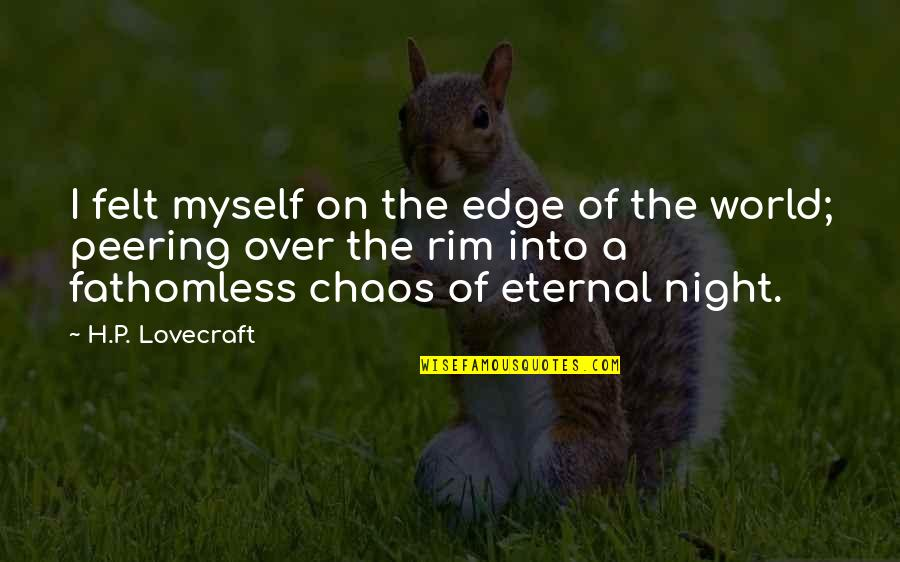 Edge Of The World Quotes By H.P. Lovecraft: I felt myself on the edge of the