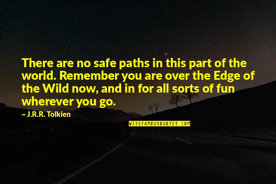 Edge Of The World Quotes By J.R.R. Tolkien: There are no safe paths in this part