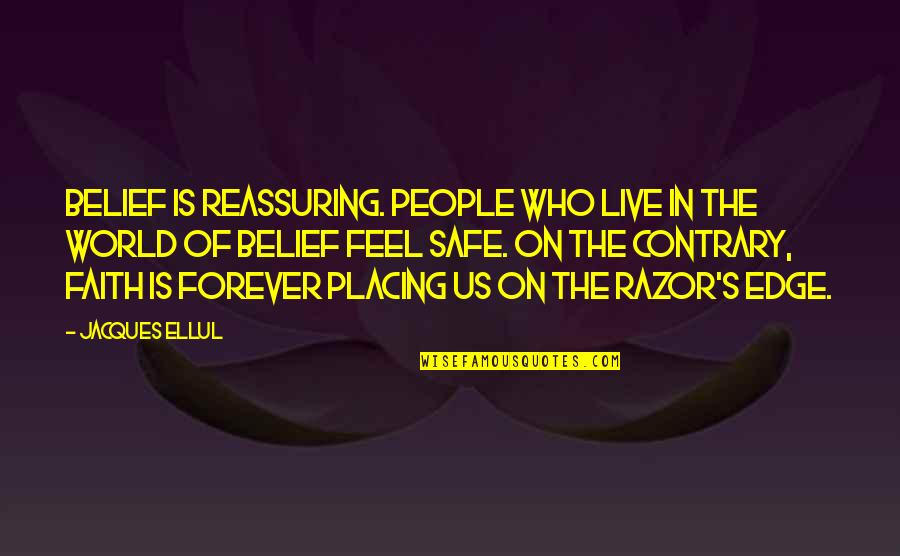 Edge Of The World Quotes By Jacques Ellul: Belief is reassuring. People who live in the