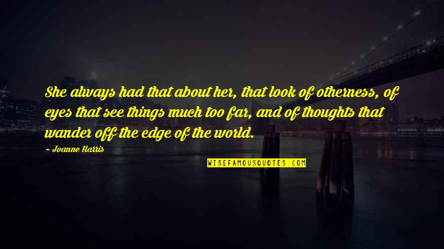 Edge Of The World Quotes By Joanne Harris: She always had that about her, that look