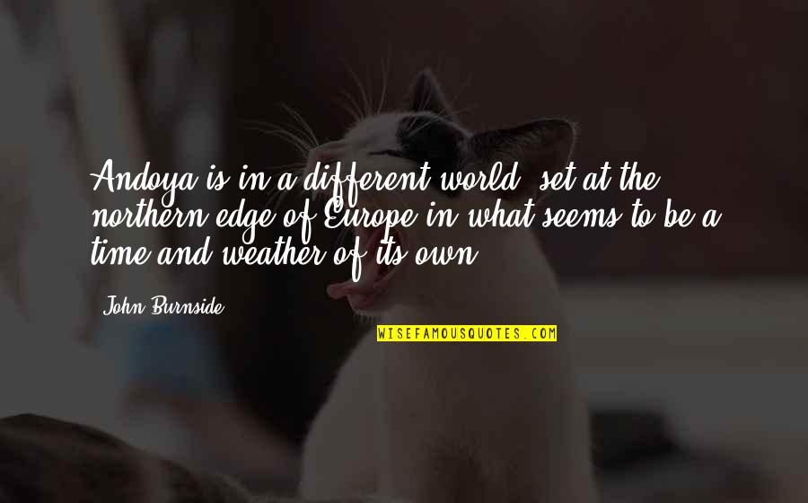 Edge Of The World Quotes By John Burnside: Andoya is in a different world, set at
