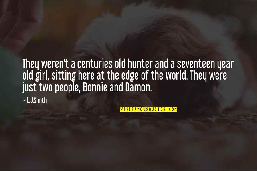 Edge Of The World Quotes By L.J.Smith: They weren't a centuries old hunter and a
