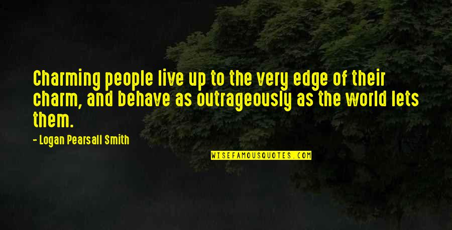 Edge Of The World Quotes By Logan Pearsall Smith: Charming people live up to the very edge