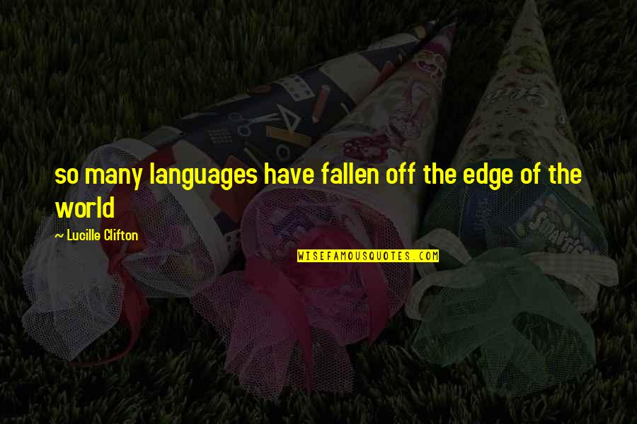 Edge Of The World Quotes By Lucille Clifton: so many languages have fallen off the edge