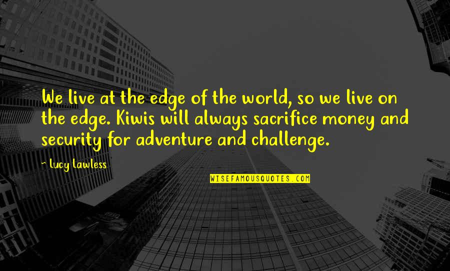 Edge Of The World Quotes By Lucy Lawless: We live at the edge of the world,