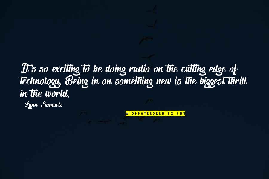 Edge Of The World Quotes By Lynn Samuels: It's so exciting to be doing radio on