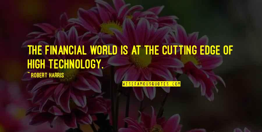 Edge Of The World Quotes By Robert Harris: The financial world is at the cutting edge