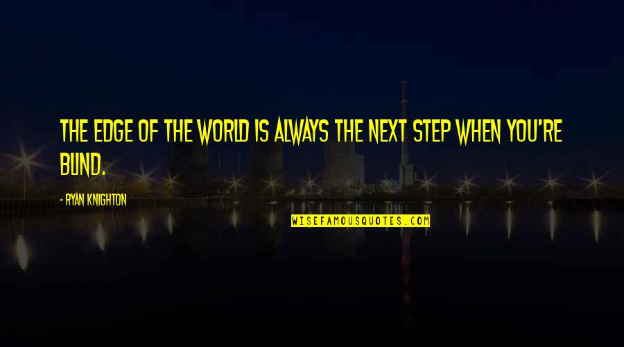Edge Of The World Quotes By Ryan Knighton: The edge of the world is always the