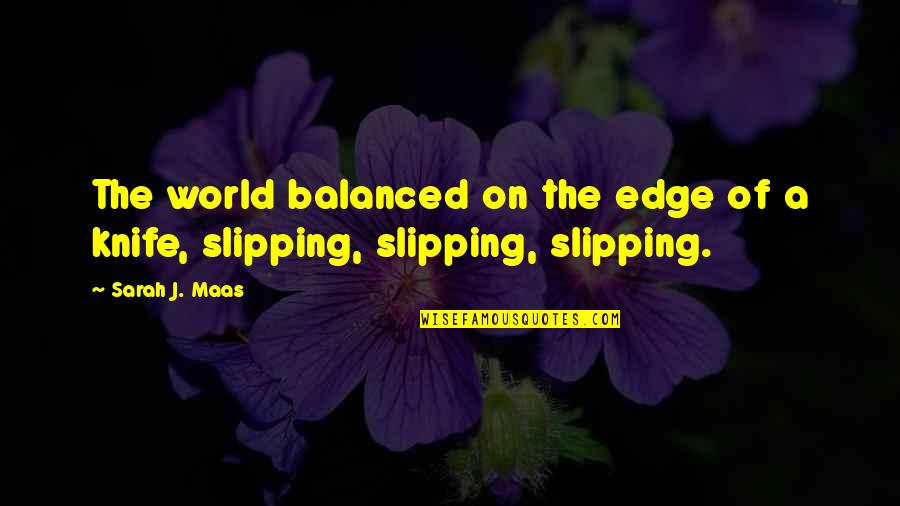 Edge Of The World Quotes By Sarah J. Maas: The world balanced on the edge of a