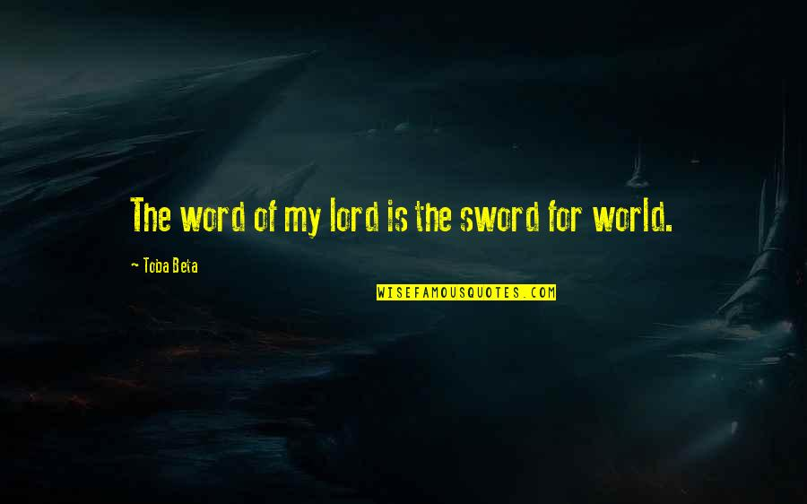 Edge Of The World Quotes By Toba Beta: The word of my lord is the sword