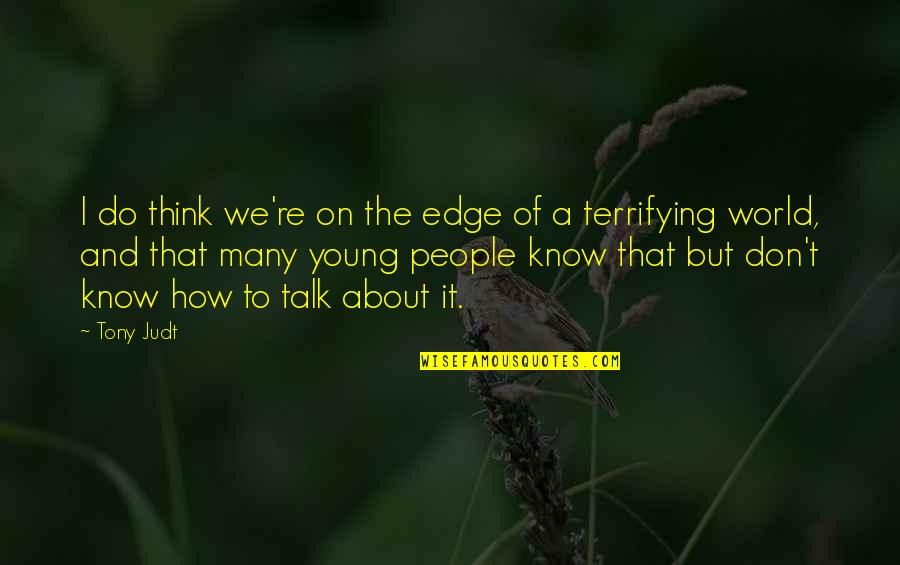 Edge Of The World Quotes By Tony Judt: I do think we're on the edge of