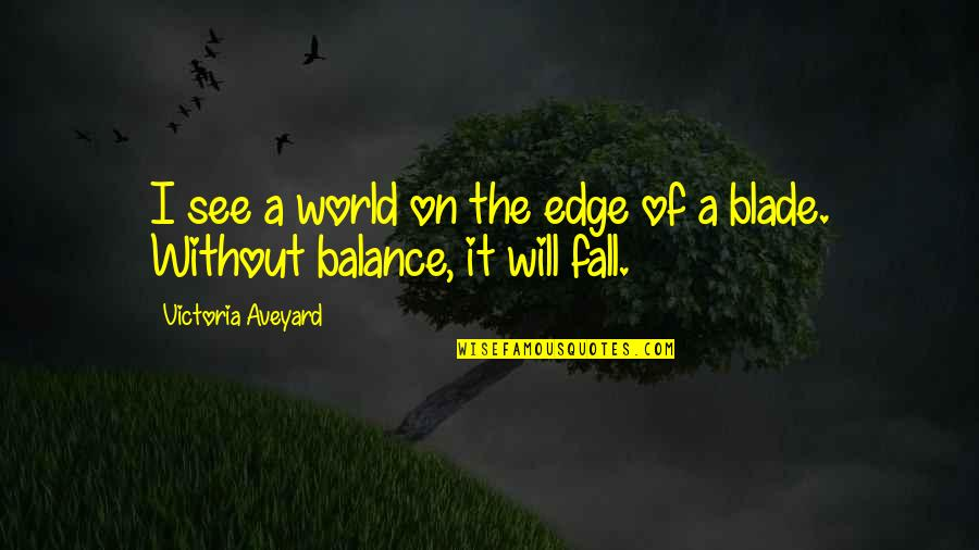 Edge Of The World Quotes By Victoria Aveyard: I see a world on the edge of