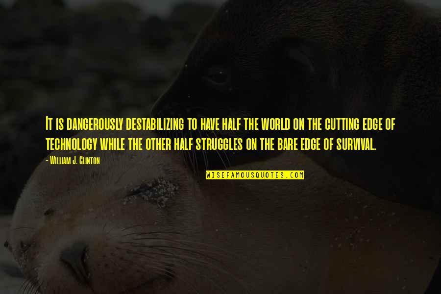 Edge Of The World Quotes By William J. Clinton: It is dangerously destabilizing to have half the