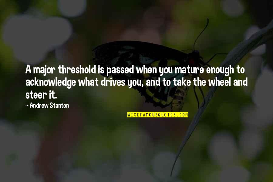 Edgewise Quotes By Andrew Stanton: A major threshold is passed when you mature