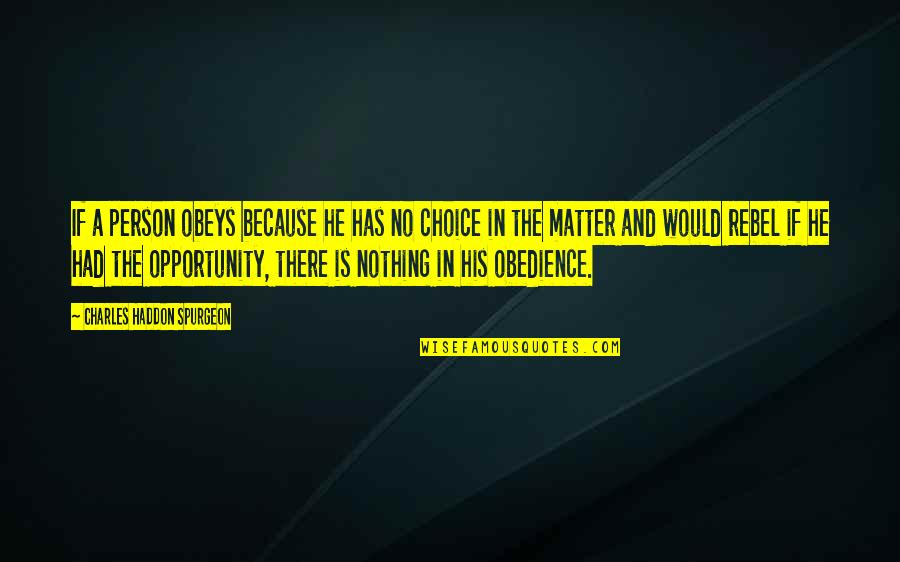 Edgewise Quotes By Charles Haddon Spurgeon: If a person obeys because he has no